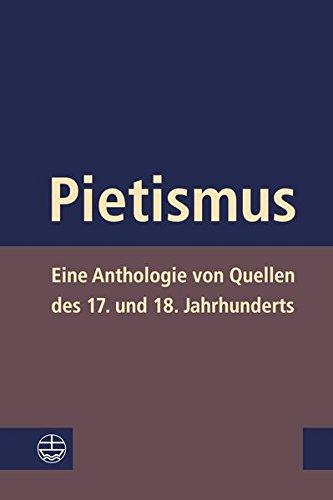 Pietismus: Eine Anthologie von Quellen des 17. und 18. Jahrhunderts