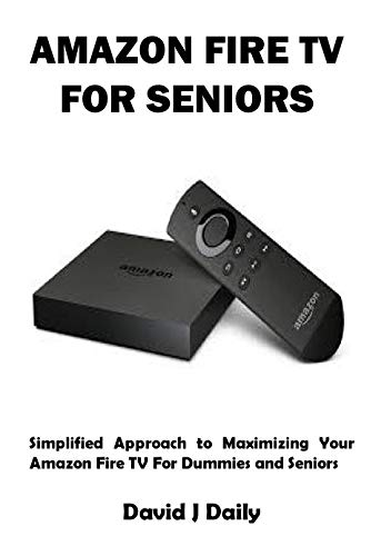 AMAZON FIRE TV FOR SENIORS: Simplified Approach to Maximizing Your Amazon Fire TV For Dummies and Seniors (English Edition)