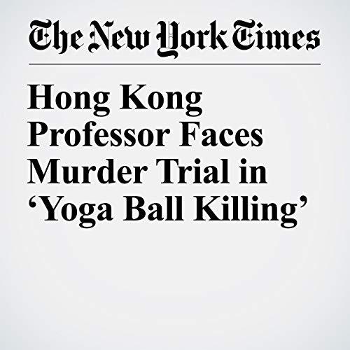 Hong Kong Professor Faces Murder Trial in 'Yoga Ball Killing' copertina
