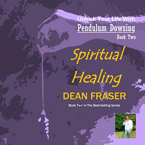 Unlock Your Life with Pendulum Dowsing: Spiritual Healing cover art