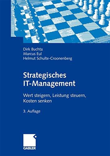 Strategisches IT-Management: Wert steigern, Leistung steuern, Kosten senken.