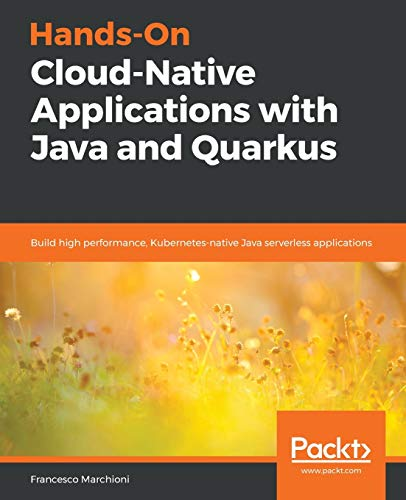 Hands-On Cloud-Native Applications with Java and Quarkus: Build high performance, Kubernetes-native Java serverless applications