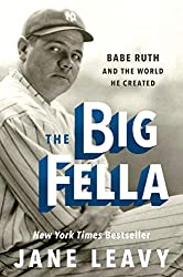 Image: The Big Fella: Babe Ruth and the World He Created, by Jane Leavy (Author). Publisher: Harper; 1st Edition edition (October 16, 2018)