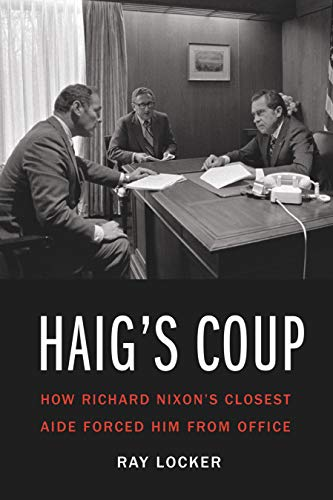 Image of Haig's Coup: How Richard Nixon's Closest Aide Forced Him from Office
