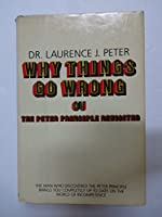 Why Things Go Wrong or the Peter Principle Revisited 0688039022 Book Cover
