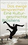 Das ewige Versprechen: Eine Kulturgeschichte Brasiliens (suhrkamp taschenbuch) - Kersten Knipp