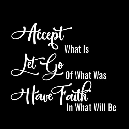 Accept What is Let Go of What was Have Faith in What Will Be NOK Decal Vinyl Sticker |Cars Trucks Vans Walls Laptop|White|7.5 x 5.5 in|NOK847