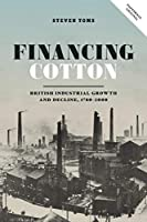 Financing Cotton: British Industrial Growth and Decline, 1780-2000 (People, Markets, Goods: Economies and Societies in History)