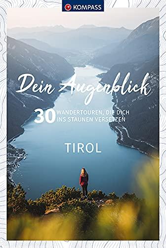 Dein Augenblick Tirol: 30 Wandertouren, die dich ins Staunen versetzen. (KOMPASS-Themen-Wanderführer, Band 1672)
