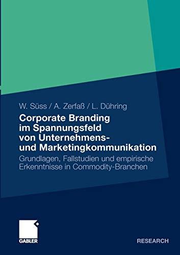 Corporate Branding Im Spannungsfeld Von Unternehmens- Und Marketingkommunikation: Grundlagen, Fallstudien und empirische Erkenntnisse in Commodity-Branchen (German Edition)