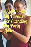 A Gift To All My Friends For Attending My Party [Jotter]