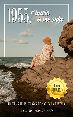 1955, el inicio de mi vida: Historias de un corazón de mar en la montaña