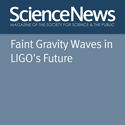 Faint Gravity Waves in LIGO's Future                   By:                                                                                                                                 Emily Conover                               Narrated by:                                                                                                                                 Jamie Renell                      Length: 2 mins     Not rated yet     Overall 0.0