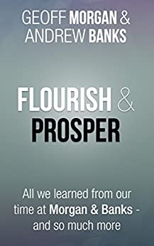 Flourish & Prosper: All we learned from our time at Morgan & Banks - and so much more by [Andrew Banks, Geoff Morgan, Michael Giles]