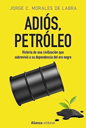 Adiós, petróleo: Historia de una civilización que sobrevivió a su dependencia del...