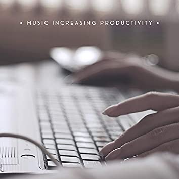 Music Increasing Productivity: Office Relaxing Music for Work, Improving Concentration and Creativity