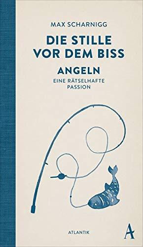 Buchseite und Rezensionen zu 'Die Stille vor dem Biss: Angeln. Eine rätselhafte Passion' von Max Scharnigg