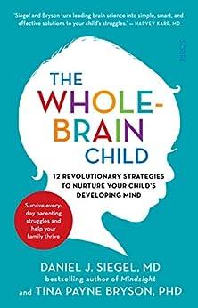 The Whole-Brain Child: 12 revolutionary strategies to nurture your child's developing mind by [Daniel J. Siegel, Tina Payne Bryson]