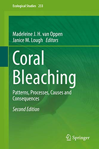 Coral Bleaching: Patterns, Processes, Causes and Consequences (Ecological Studies (233), Band 233)