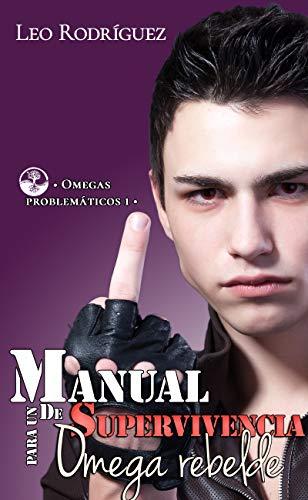 Manual de supervivencia para un Omega rebelde (Omegas problemáticos nº 1)
