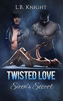 Twisted Love: Sirens Secret by [L. B. Knight]