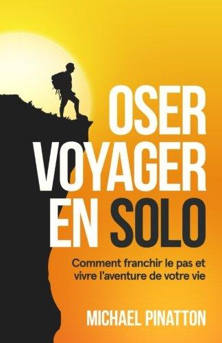 Oser Voyager en Solo: Comment franchir le pas et vivre l