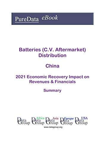 Batteries (C.V. Aftermarket) Distribution China Summary: 2021 Economic Recovery Impact on Revenues & Financials (English Edition)