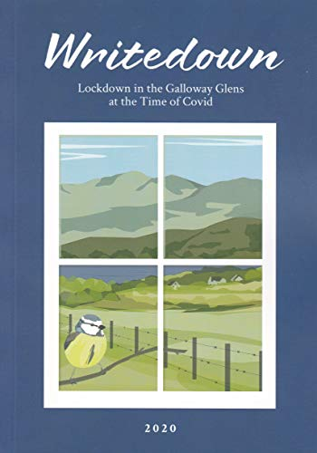 Writedown: Lockdown in the Galloway Glens at the Time of Covid by [Margaret Elphinstone et al]
