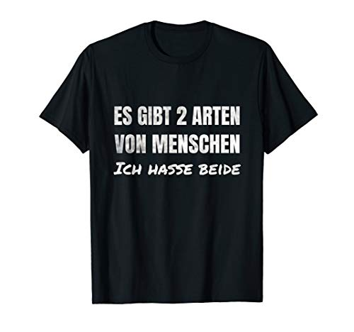 Es Gibt Zwei Arten Von Menschen Ich Hasse Beide Sarkasmus T-Shirt