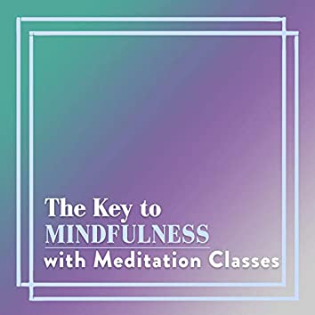 The Key to Mindfulness with Meditation Classes