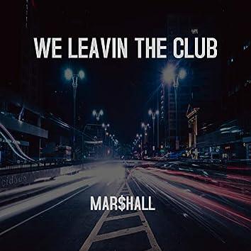 We Leavin the Club