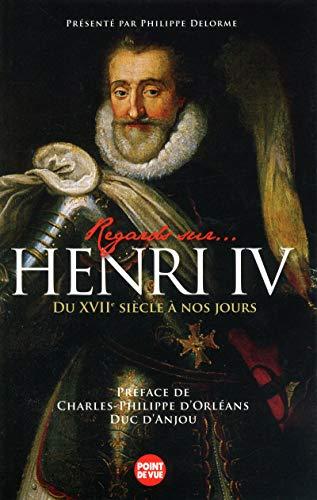 Regards sur... Henri IV : Du XVIIe siècle à nos jours