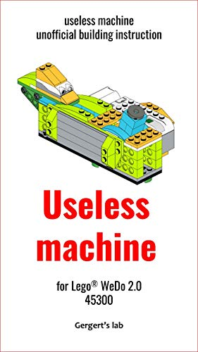 Useless machine for Lego WeDo 2.0 45300 instruction (Build Wedo Robots — a series of instructions for assembling robots with wedo 45300 Book 24) (English Edition)