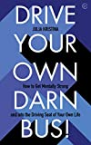 Drive Your Own Darn Bus!: How to Get Mentally Strong and into the Driver's Seat of Your Life (English Edition)