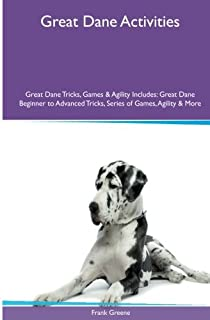 Great Dane Activities Great Dane Tricks, Games & Agility. Includes: Great Dane Beginner to Advanced Tricks, Series of Game...