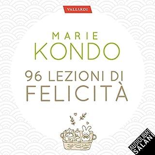 96 lezioni di felicità                   Di:                                                                                                                                 Marie Kondo                               Letto da:                                                                                                                                 Angela Ricciardi                      Durata:  5 ore e 56 min     6 recensioni     Totali 3,3