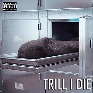 Trill I Die