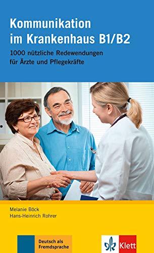 Kommunikation im Krankenhaus B1/B2: 1000 nützliche Redewendungen für Ärzte und Pflegekräfte (Deutsch im Krankenhaus Neu: Berufssprache für Ärzte und Pflegekräfte)