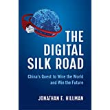 The Digital Silk Road: China's Quest to Wire the World and Win the Future