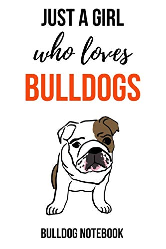 Just A Girl Who Loves Bulldog: Notebook / Journal / Notepad, Gifts For Dog Lovers (Lined, 6' x 9')