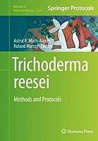 Trichoderma reesei: Methods and Protocols (Methods in Molecular Biology, 2234)