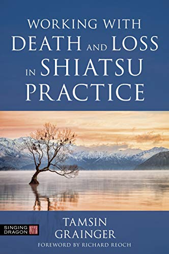 Working with Death and Loss in Shiatsu Practice: A Guide to Holistic Bodywork in Palliative Care (English Edition)