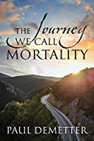 The Journey We Call Mortality