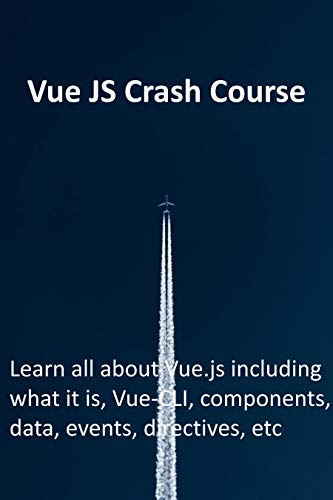 Vue JS Crash Course : Learn all about Vue.js including what it is, Vue-CLI, components, data, events, directives, etc (English Edition)
