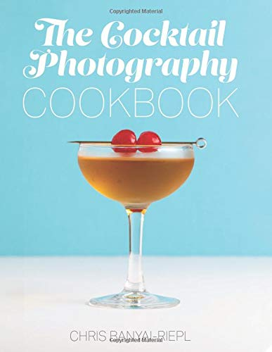 The Cocktail Photography Cookbook