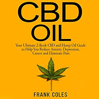 CBD Oil     Your Ultimate 2-Book CBD and Hemp Oil Guide to Help You Reduce Anxiety, Depression, Cancer and Eliminate Pain              By:                                                                                                                                 Frank Coles                               Narrated by:                                                                                                                                 John E. Christ                      Length: 2 hrs and 39 mins     4 ratings     Overall 3.8