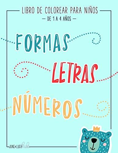 Libro de colorear para niños: Formas Letras Números: de 1 a 4 años: Un divertido cuaderno de actividades para niños y niñas de preescolar