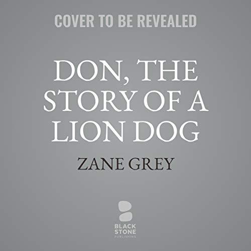 Don, the Story of a Lion Dog                   De :                                                                                                                                 Zane Grey                           Durée : 8 h     Pas de notations     Global 0,0
