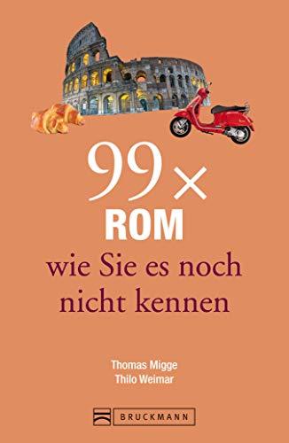 Bruckmann Reiseführer: 99x Rom, wie sie es noch nicht kennen: 99x Kultur, Natur, Essen und Hotspots abseits der bekannten Highlights