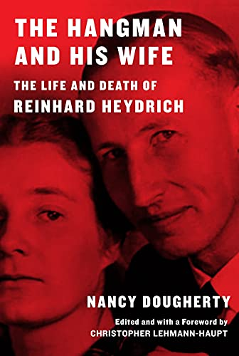 The Hangman and His Wife: The Life and Death of Reinhard Heydrich